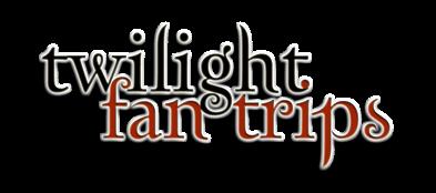 Twilight Fan Trips...